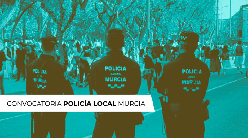 CONVOCATORIA POLICIA LOCAL MURCIA